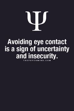 Look someone in their eyes and feel positive about yourself.