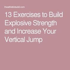 13 Exercises to Build Explosive Strength and Increase Your Vertical Jump Get the best tips on how to increase your vertical jump here: