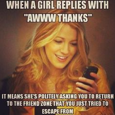 Back to the friendzone. Makes sense lol can't escape don't even try.