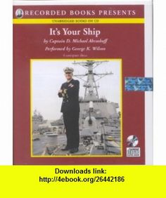 Its Your Ship (9781428195325) Captain D. Michael Abrashoff, George K. Wilson , ISBN-10: 1428195327  , ISBN-13: 978-1428195325 ,  , tutorials , pdf , ebook , torrent , downloads , rapidshare , filesonic , hotfile , megaupload , fileserve
