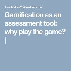 Gamification as an assessment tool: why play the game? |