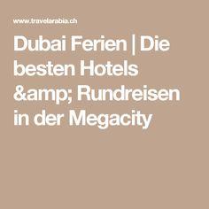Dubai Ferien | Die besten Hotels & Rundreisen in der Megacity Hotels, Amp, Round Trip, Destinations, Viajes