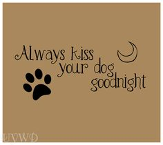 Vinyl Lettering - Always kiss your dog goodnight Available on our Etsy Don't forget that custom orders can also be made on our Etsy and our website, www.useyourwordsdarling.com Follow us on instagram @useyourwordsdarling Like us on facebook Use Your Words Darling Follow our blog! useyourwordsdarling.blogspot.com