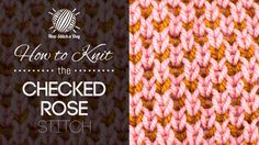 How to Knit the Checked Rose Stitch/This stitch creates a soft deep texture pattern with a good deal of lateral spread. The checked rose stitch would be great for hats, scarves, and baby booties!
