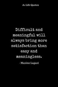 Difficult and meaningful will always bring more satisfaction than easy and meaningless. Best Motivational Quotes, Positive Quotes, Best Quotes, Love Quotes, Happy Life Quotes, Quote Board, Life Images, Insight, Cards Against Humanity