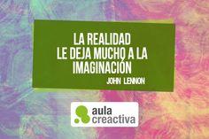 """Pensamiento Creactivo del día:  """"La realidad le deja mucho a la imaginación"""" (John Lenon)"""
