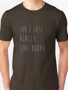 idk i just really like books T-Shirt