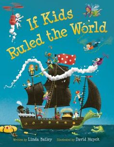 Cover image for If kids ruled the world - Linda Bailey. Great book to use when discussing about laws and how governments come up with rules.