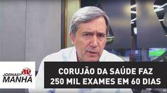 Corujão da Saúde faz 250 mil exames em 60 dias | Jornal da Manhã