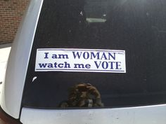Seen on the back of a van as I went to vote on April 2, 2013. Yes, that's me reflecting in the glass. I am WOMAN and I went in and I voted!