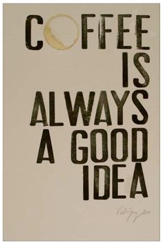 Coffee is always a good idea...this would be cute in the kitchen