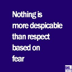 Nothing is more despicable than respect based on fear - Albert Camus