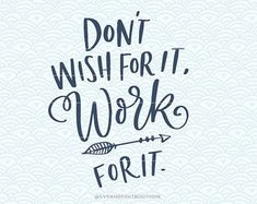 SVG Cuttable Vector - Don't wish for it work for it - SVG Vector file. Print or Cricut Explore and m Hand Lettering Quotes, Calligraphy Quotes, Modern Calligraphy, Vector File, Svg File, Life Is Tough, Hope Quotes, Cutting Tables, Poster Making