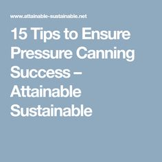 15 Tips to Ensure Pressure Canning Success – Attainable Sustainable