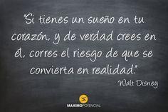 """""""Si tienes un sueño en tu corazón, y de verdad crees en él, corres el riesgo de que se convierta en realidad"""" – Walt Disney"""