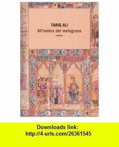 Allombra del melograno (9788860730367) Tariq Ali , ISBN-10: 8860730368  , ISBN-13: 978-8860730367 ,  , tutorials , pdf , ebook , torrent , downloads , rapidshare , filesonic , hotfile , megaupload , fileserve