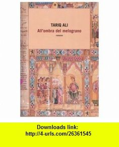 Allombra del melograno (9788860730367) Tariq Ali , ISBN-10: 8860730368  , ISBN-13: 978-8860730367 ,  , tutorials , pdf , ebook , torrent , downloads , rapidshare , filesonic , hotfile , megaupload , fileserve