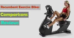 Looking for the Best Recumbent Exercise Bikes? Read our extensive recumbent exercise bikes reviews and buyers guide of 2017. A worth reading guide.