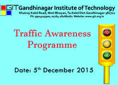 Gujarat's one of the biggest Youth Moment on Road Safety!  Keeping Social Responsibility in Mind Gandhinagar Institute of Technology has Organized Traffic Awareness Activity for Public Road Safety.  Traffic Awareness Social Activity is Scheduled On 5th December, 2015 from 9 AM to 5 PM at Five Different Cross Roads/Circles of Ahmedabad City.