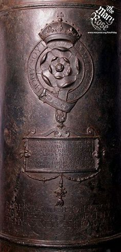 "This Demi cannon from the Mary Rose features a number of markings, signifying the owner and manufacturer.  The most recognisable is the royal device of a Tudor Rose within a garter bearing the motto ""HONY SOYT QVY MAL Y PENCE."" ""Evil be to him who evil thinks."", mounted by a crown.  Below that is an inscription, ""HENRICVS OCTAVVS DEI GRACIA ANGLIE FRANCIE ET HIBERNIE REX FIDEI DEFENSOR ET IN TERRIS ECCLESIE ANGLICANE ET HIBERNIE SVPREMVM CAPVT."" Image © Mary Rose Trust"
