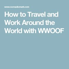 How to Travel and Work Around the World with WWOOF