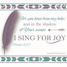For You have been my help, and in the shadow of Your wings I sing for Joy - Psalm 63:7