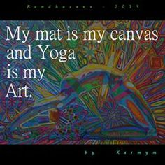 with 'Bandhasana - by and My mat is my canvas and Yo Yoga Quotes, Art Quotes, Jnana Yoga, Soul Art, My Canvas, Picture Quotes, My Arts, Artist, Pictures