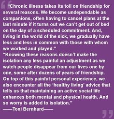 """Chronic illness takes its toll on friendship"" – Toni Bernhard I already have this happening and I was only diagnosed a week ago. Mind you I've been really sick for over a year :( Missing my old self a lot right now…."