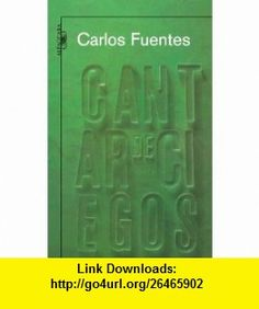 Cantar de ciegos (The Blinds Songs) (Spanish Edition) (9789705800894) Carlos Fuentes , ISBN-10: 9705800898  , ISBN-13: 978-9705800894 ,  , tutorials , pdf , ebook , torrent , downloads , rapidshare , filesonic , hotfile , megaupload , fileserve