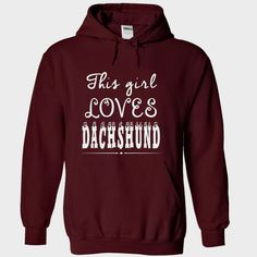 Limited Edition This girl loves Dachshund, Order HERE ==> https://www.sunfrog.com/Pets/Limited-Edition-This-girl-loves-Dachshund-Maroon-24570504-Hoodie.html?id=41088 #christmasgifts #xmasgifts #dachshundlovers
