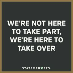 We're here to take over! Get this t-shirt on statementees.com  #statementees #takepart #takeover #tshirts #tee #shirt #motivation #goals #fitness #success #quote #quotes #words #casual #streetstyle #inspiration
