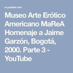 Museo Arte Erótico Americano MaReA Homenaje a Jaime Garzón, Bogotá, 2000. Parte 3 - YouTube