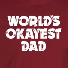 Worlds okayest dad father's day or any day shirt. -wickedmoxie- . This listing is for our Unisex Tee. Click the links below for other shirt options. 3X - 4X - 5X Shirts American Apparel Shirts Ladies