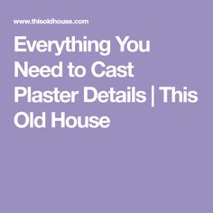 Everything You Need to Cast Plaster Details | This Old House