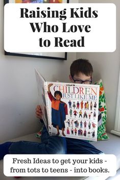 Great ideas for raising kids who love to read. From tots to teens see which of these ideas you'll try next.