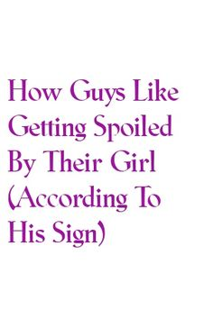ga writes about How Guys Like Getting Spoiled By Their Girl (According To His Sign) Relationship Talk, Relationship Struggles, Perfect Relationship, Relationships Love, Zodiac Facts, Zodiac Signs, Relationship Compatibility, Zodiac Love, Breakup