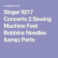 Singer 9217 Concerto 2 Sewing Machine Feet Bobbins Needles & Parts