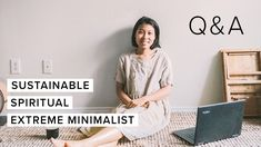 Minimalist Q&A - Sustainable, Spiritual, Extreme Minimalist Nonviolent Communication, Detox Your Home, Prison Cell, Menstrual Cup, Emotional Healing, Guided Meditation, Feeling Happy, Cool Tools, Sustainable Living