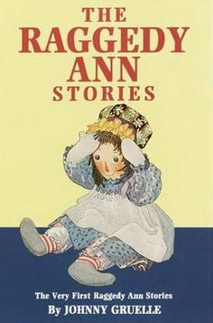 Raggedy Ann books were key in forming my wonderful imaginary world with my dolls.