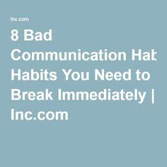8 Bad Communication Habits You Need to Break Immediately | Inc.com