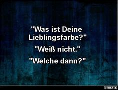 Was ist Deine Lieblingsfarbe? | Lustige Bilder, Sprüche, Witze, echt lustig Try Not To Laugh, Make You Smile, Lifetime Quotes, Daily Jokes, Funny Quotes, Funny Memes, Funny Pix, German Words, Pep Talks