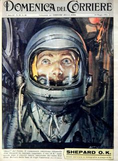"""14th May 1961 - On 5th May 1961, U.S. astronaut Alan Shepard became the second person in history to travel into space. The Space Age in """"La Domenica del Corriere"""" (Italy 1950's-60's) Art by Walter Molino La Domenica del Corriere (The Sunday of the Corriere) was a weekly newsmagazine whose first issue was published on 8th January 1899. Its name was after the eminent Milan newspaper Corriere della Sera"""