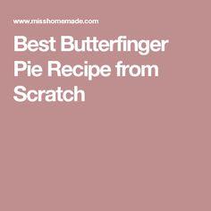 Best Butterfinger Pie Recipe from Scratch