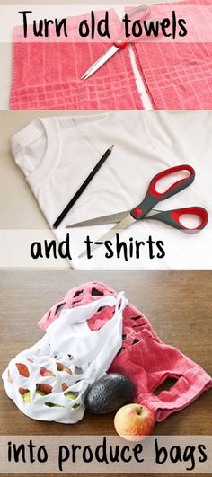 Turn old towels and t-shirts into cute produce bags!