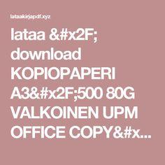 lataa / download KOPIOPAPERI A3/500 80G  VALKOINEN UPM OFFICE COPY/PRINT epub mobi fb2 pdf – E-kirjasto