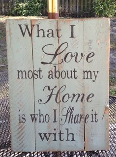 What I love most about my Home is who I share it with, Pallet Art,  Primitive, Wooden Signs, Distressed