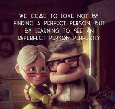 """up cute quotes """" we come to love not by finding a perfect person but by learning to see an imperfect person perfectly."""