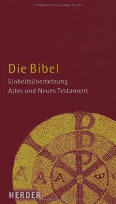 Die Bibel: Altes und Neues Testament. Einheitsübersetzung von Bischöfe Deutschlands und Österreichs und der Bistümer Bozen-Brixen und Lüttich http://www.amazon.de/dp/3451280000/ref=cm_sw_r_pi_dp_XTxAwb1CF7WK4