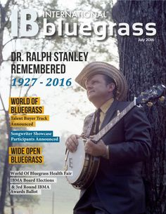 IB: International Bluegrass July 2016  The official publication of the International Bluegrass Music Association, July 2016 edition.   Featuring a tribute to the late Dr. Ralph Stanley, plus more on World of Bluegrass including the all-new Talent Buyer Track. Plus, Wide Open Bluegrass, the World of Bluegrass Health Fair, IBMA Awards voting and more!