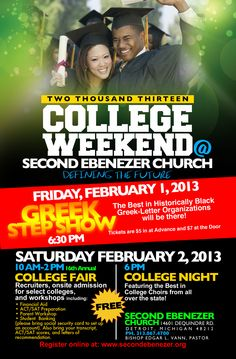 College Weekend 2012 @ Second Ebenezer Church, Detroit, MI  Greek Step Show - Friday, February 1 @ 6:30 PM  College Fair - Saturday, February 2 from 10 AM - 2 PM  College Night Musical - Saturday, February 2 @ 6 PM